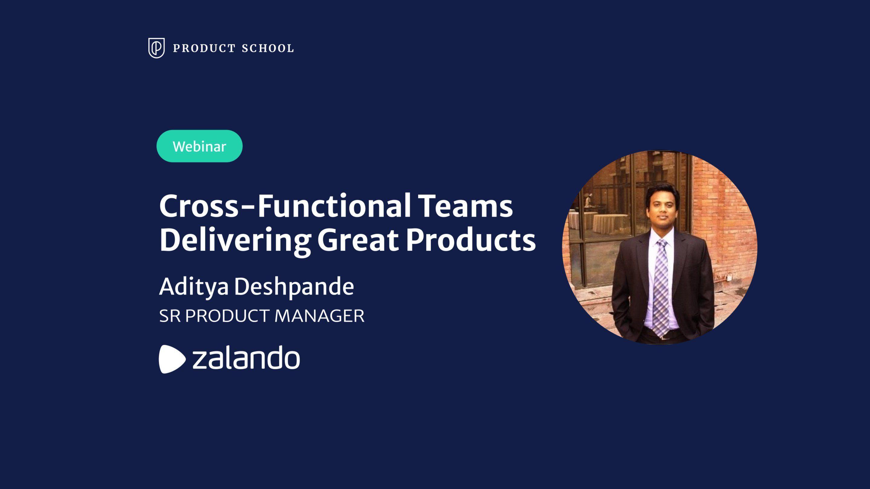 Webinar: Cross-Functional Teams Delivering Great Products by Zalando Sr PM