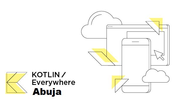 KOTLIN/Everywhere Abuja   Meetup