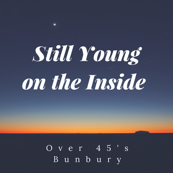Still Young on the Inside - Over 45's Bunbury (Bunbury