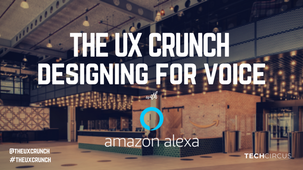 The UX Crunch Meets Amazon Alexa - Designing for Voice   Meetup