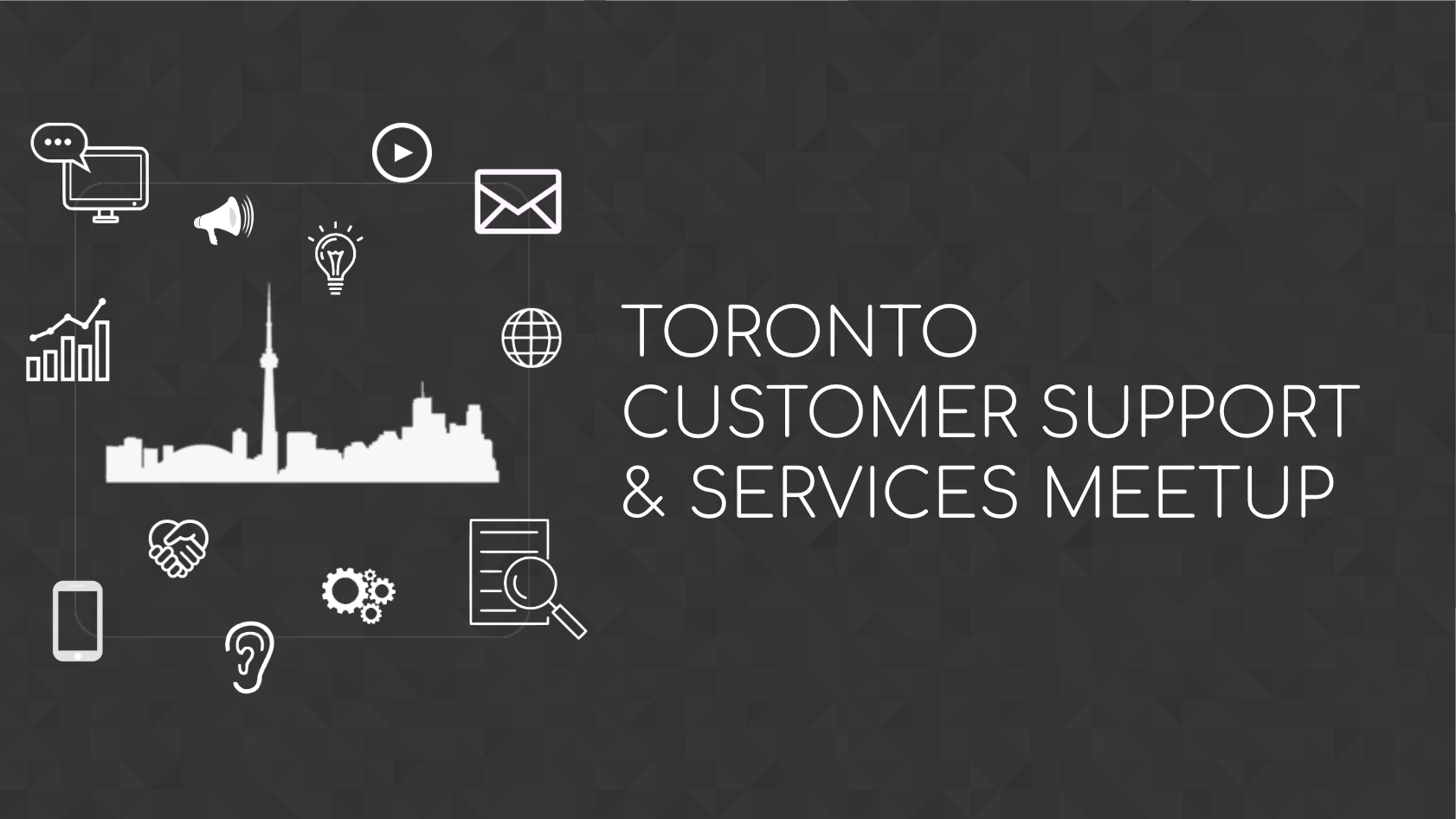 Toronto Customer Support & Services Meetup