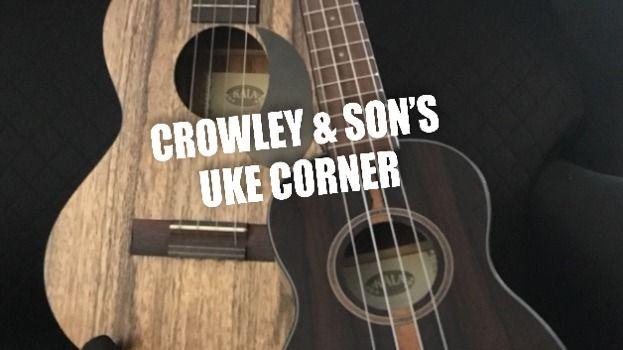 Crowley and Son's Uke Corner