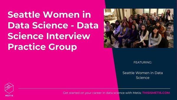 Seattle Women in Data Science - Data Science Interview