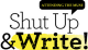 Shut Up & Write!®